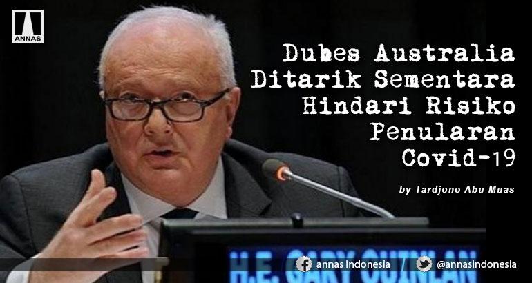 Dubes Australia Ditarik Sementara Hindari Risiko Penularan Covid-19