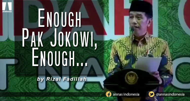 ENOUGH PAK JOKOWI, ENOUGH..!