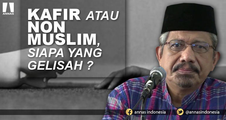 KAFIR ATAU NON MUSLIM, SIAPA YANG GELISAH ?