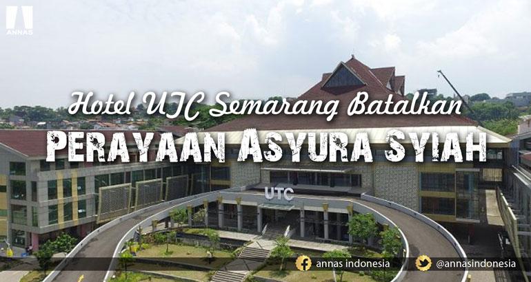HOTEL UTC SEMARANG BATALKAN PERAYAAN ASYURA SYIAH