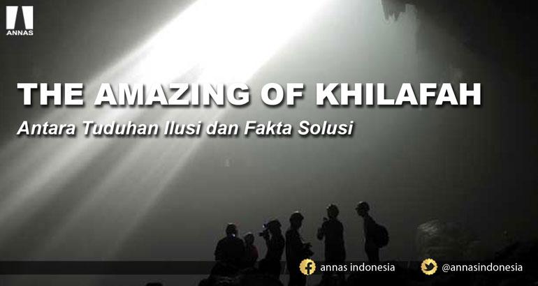 THE AMAZING OF KHILAFAH - Antara Tuduhan Ilusi dan Fakta Solusi