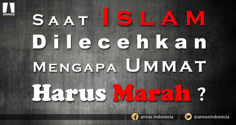 saat islam dilecehkan mengapa ummat harus marah berikut