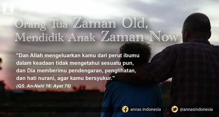 Orang Tua Zaman Old Mendidik Anak Zaman Now Annas Indonesia